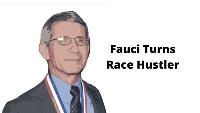Fauci turns race hustler