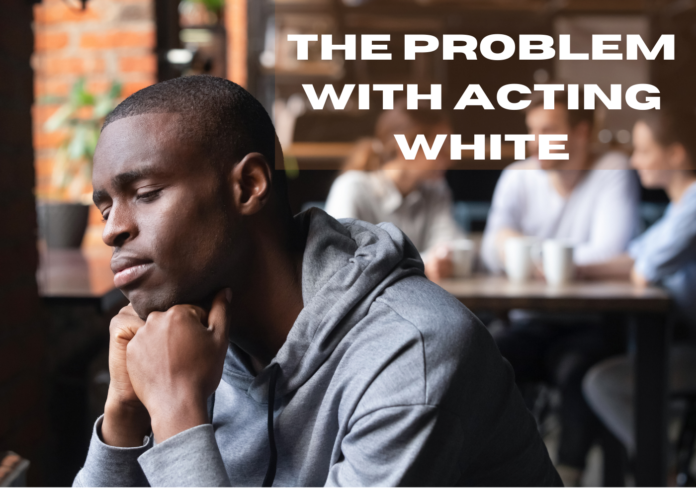 The Problem with Acting White